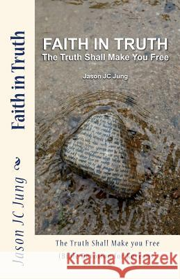 Faith in Truth: The Truth Shall Make You Free (Bible Devotion for Koreans) Jason Jc Jung 9781505896503