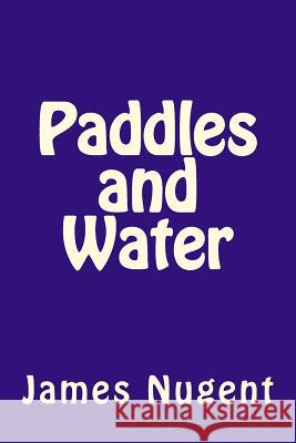Paddles and Water James Nugent 9781505912449