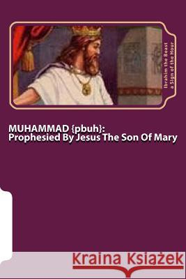 Muhammad : Prophesied by Jesus the Son of Mary  Ibrahim the Beast A 9781505922066