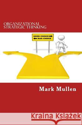 Organizational Strategic Thinking: A Practical Guide to Embedding Strategic Thinking Into Your Employees' Every Day Decision Making Mark Mullen 9781506092201