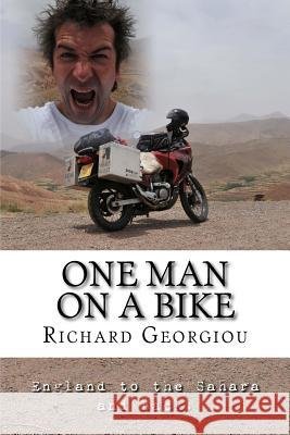 One Man on a Bike: England to the Sahara and Back. MR Richard J. Georgiou 9781506124766