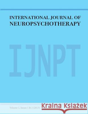 International Journal of Neuropsychotherapy Volume 1 2013 Dahlitz Media                            Pieter Rossouw Matthew Dahlitz 9781506143118
