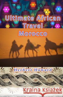 Ultimate African Travel - Morocco Herbert Howard 9781506146409