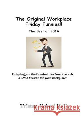 The Original Workplace Friday Funnies Tristan Robert Kelly 9781506148571