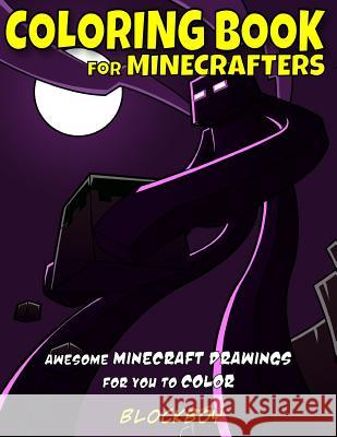 Coloring Book for Minecrafters: Awesome Minecraft Drawings for You to Color Blockboy 9781506163062 Createspace Independent Publishing Platform