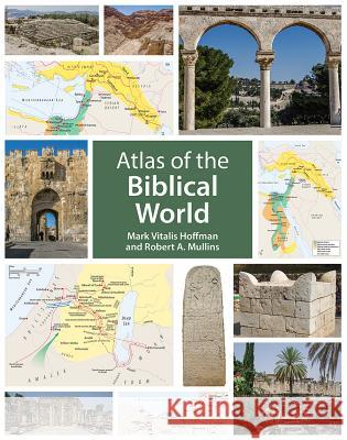 Atlas of the Biblical World Mark Vitalis Hoffman Robert a. Mullins 9781506401263