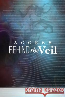 Access Behind the Veil: The Coming Glory Michael Petro Shan Yang 9781506900667 First Edition Design eBook Publishing