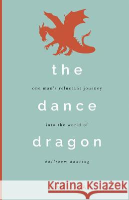 The Dance Dragon Dan Logan 9781506904368