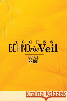 Access Behind the Veil: The Coming Glory - 2nd Edition Michael Petro 9781506907697 First Edition Design Publishing
