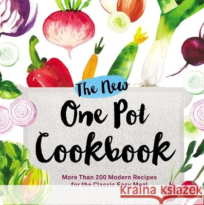 The New One Pot Cookbook: More Than 200 Modern Recipes for the Classic Easy Meal Adams Media 9781507200254