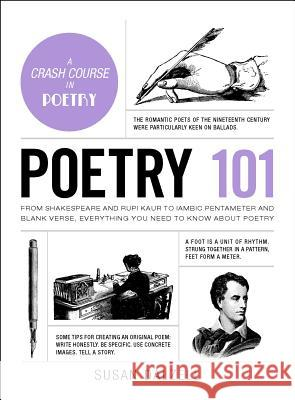 Poetry 101: From Shakespeare and Rupi Kaur to Iambic Pentameter and Blank Verse, Everything You Need to Know about Poetry Susan Dalzell 9781507208397