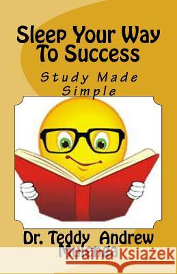 Sleep Your Way to Success Dr Teddy Andrew Mulenga M. Vibe Media M. Vibe Media 9781507543467