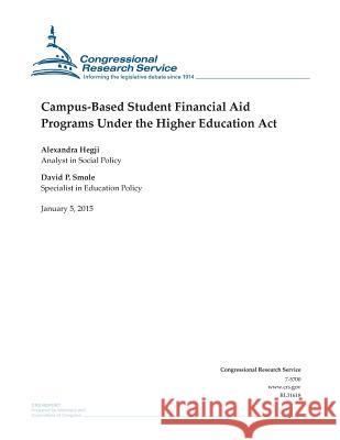 Campus-Based Student Financial Aid Programs Under the Higher Education ACT Congressional Research Service 9781507544471