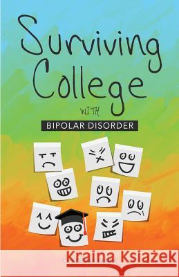 Surviving College with Bipolar Disorder Christina Marie 9781507570913