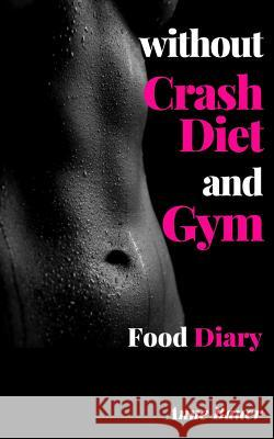 Without Crash Diet and Gym: Food Diary Anne Bauer 9781507585573