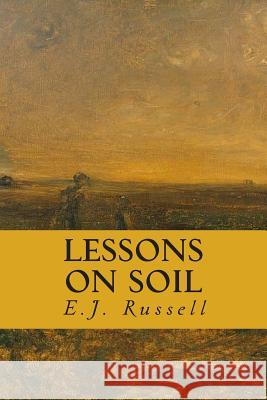 Lessons on Soil E. J. Russell 9781507608890