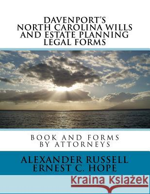 Davenport's North Carolina Wills and Estate Planning Legal Forms Alexander W. Russell Ernest C. Hope 9781507609040