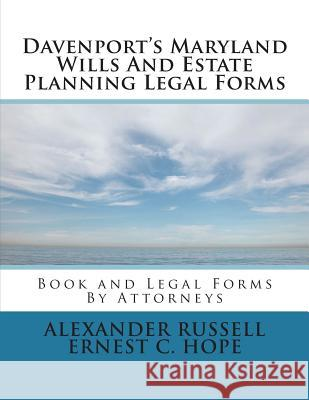 Davenport's Maryland Wills and Estate Planning Legal Forms Alexander W. Russell Ernest Charles Hope 9781507627884