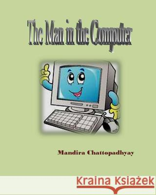 The Man in the Computer Mandira Chattopadhyay 9781507649916