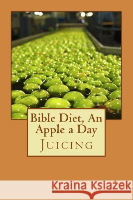 Bible Diet, an Apple a Day: Juicing J. Z. Parker 9781507697108