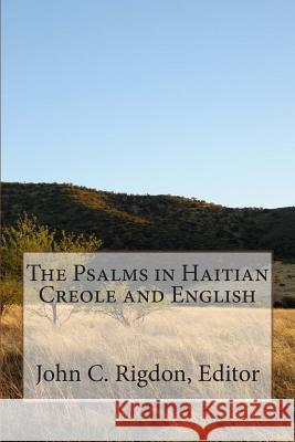 The Psalms in Haitian Creole and English John C. Rigdon 9781507733820