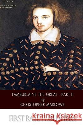 Tamburlaine the Great - Part II Christopher Marlowe 9781507752173