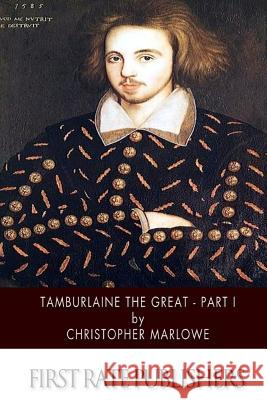 Tamburlaine the Great - Part I Christopher Marlowe 9781507752197