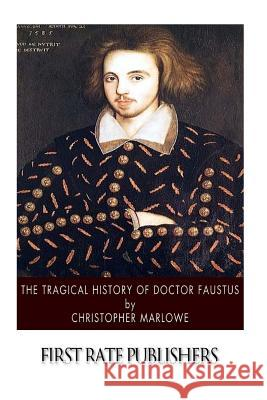 The Tragical History of Doctor Faustus Christopher Marlowe 9781507752289