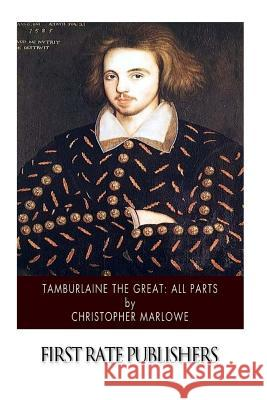 Tamburlaine the Great: All Parts Christopher Marlowe 9781507752326