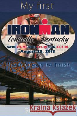My First Ironman: From Dream to Finish Stutisheel Lebedev Alakananda Lebedeva 9781507786888 Createspace