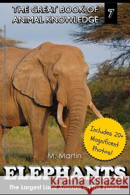 Elephants: The Largest Land Animals on the Planet M. Martin 9781507795323