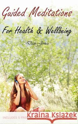 Guided Meditations for Health & Wellbeing Dan Jones 9781507815168 Createspace