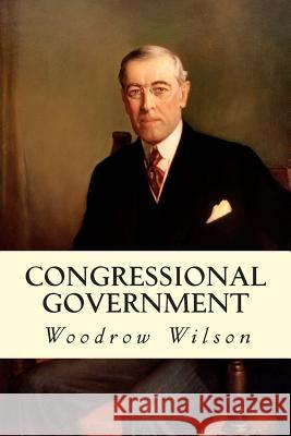 Congressional Government Woodrow Wilson 9781507838891