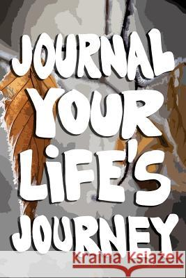 Journal Your Life's Journey: Journals to Write in for Women Cute Plain Blank Notebooks Journal You Blank Book Billionaire 9781507871058