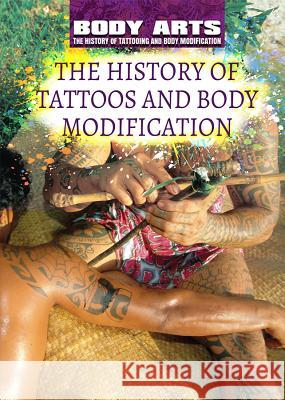 The History of Tattoos and Body Modification Nicholas Faulkner 9781508180777