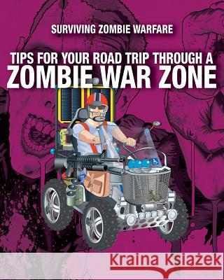 Tips for Your Road Trip Through a Zombie War Zone Sean T. Page 9781508186434