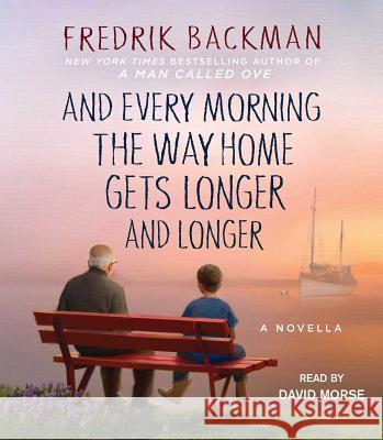And Every Morning the Way Home Gets Longer and Longer: A Novella - audiobook Fredrik Backman 9781508230717