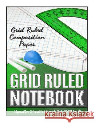 Grid Ruled Notebook: Grid Ruled Composition Paper Spudtc Publishin 9781508417514 Createspace