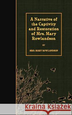 The Narrative of the Captivity and the Restoration of Mrs. Mary Rowlandson?