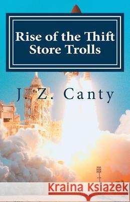 Rise of the Thrift Store Trolls: Enter Their 7 Alien Lands J. Z. Canty 9781508458333