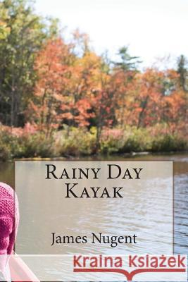 Rainy Day Kayak James Nugent 9781508461531