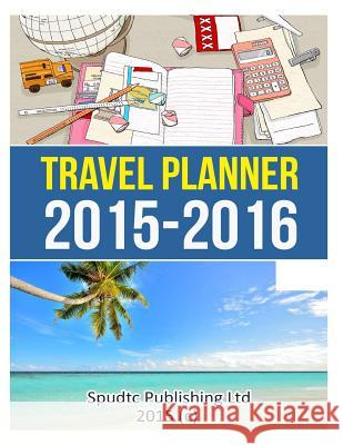 Travel Planner 2015-2016: Travel Journal and Organizer Spudtc Publishin 9781508484752