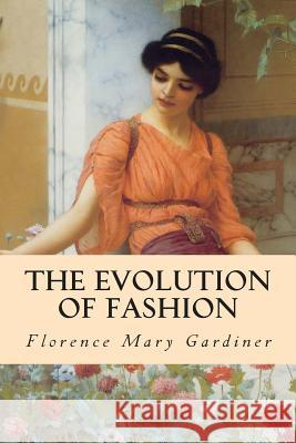 The Evolution of Fashion Florence Mary Gardiner 9781508536048
