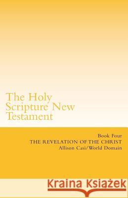 The Holy Scripture New Testament: Book Four: The Revelation of the Christ World Domain 9781508542438