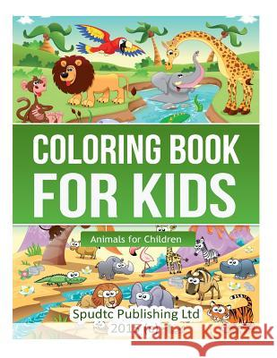 Coloring Book for Kids: Animals for Children Spudtc Publishin 9781508558736 Createspace