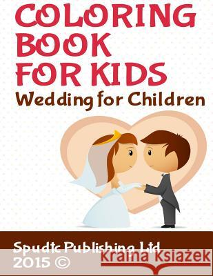 Coloring Book for Kids: Wedding for Children Spudtc Publishin 9781508559733 Createspace