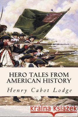 Hero Tales from American History Henry Cabot Lodge Theodore Roosevelt 9781508563242