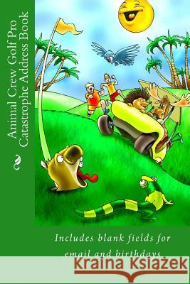 Animal Crew Golf Pro Catastrophe Address Book Alice E. Tidwell 9781508582823