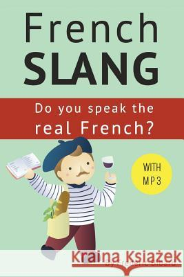 French Slang: Do You Speak the Real French?: The Essentials of French Slang MR Frederic Bibard 9781508599654