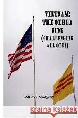 Vietnam: The Other Side: Challenging All Odds Duong Nguyen 9781508607038